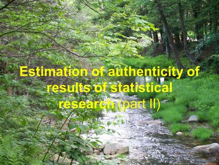 Estimation of authenticity of results of statistical research (part II)