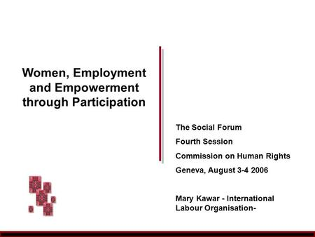 Women, Employment and Empowerment through Participation The Social Forum Fourth Session Commission on Human Rights Geneva, August 3-4 2006 Mary Kawar -