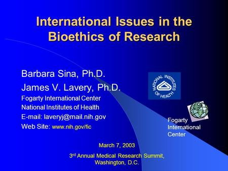 Barbara Sina, Ph.D. James V. Lavery, Ph.D. Fogarty International Center National Institutes of Health   Web Site: