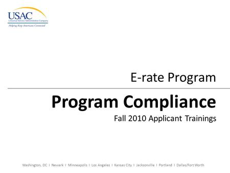 Washington, DC I Newark I Minneapolis I Los Angeles I Kansas City I Jacksonville I Portland I Dallas/Fort Worth E-rate Program Program Compliance Fall.