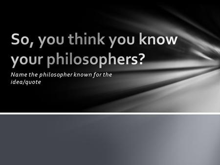 So, you think you know your philosophers?