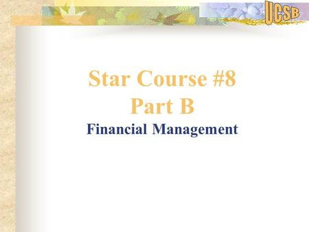 Star Course #8 Part B Financial Management. Topics I. Effort Reporting II. Cost Sharing/Project Contribution Reports III. Award Close Process.