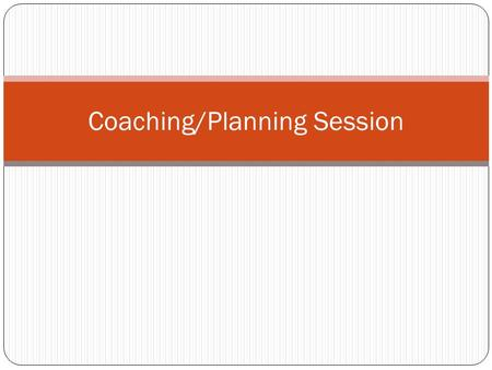 Coaching/Planning Session. Reality Check How are things now? - Concrete facts about present situation - Understanding our starting point What is the.