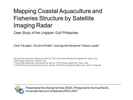 Mapping Coastal Aquaculture and Fisheries Structure by Satellite Imaging Radar Case Study of the Lingayen Gulf Philippines Carlo Travaglia 1, Giuliana.