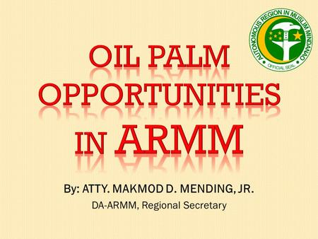 OIL PALM OPPORTUNITIES IN ARMM