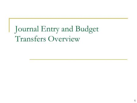 1 Journal Entry and Budget Transfers Overview. 2 Agenda Overview Key Financial Management Principles Working with Journal Entries Processing Budget Transfers.