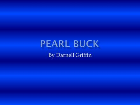 By Darnell Griffin.  Pearl buck was born in Hillsboro, West Virginia.  Her parents moved to china after their marriage and came back to the U.S for.