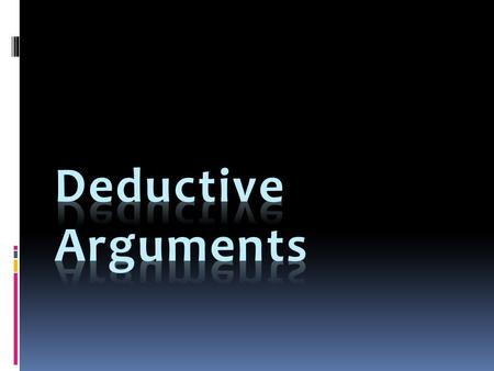 A deductive argument is one whose premises are claimed to provide conclusive grounds for the truth of its conclusion.