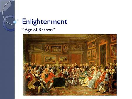 "Enlightenment ""Age of Reason"". Thesis Individuals used the proven problem solving methods from the Scientific Revolution to discover similar truths about."