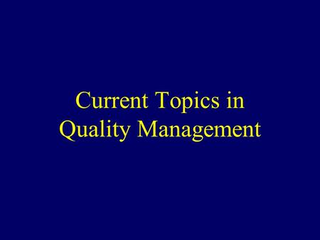 "Current Topics in Quality Management. Topics What is ""Quality""? Accountability for Quality Integration of Quality Management Patient Safety Professional."