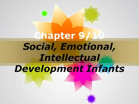 Page 1 Chapter 9/10 Social, Emotional, Intellectual Development Infants.