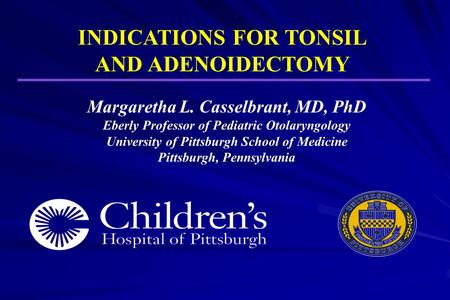INDICATIONS FOR TONSIL AND ADENOIDECTOMY