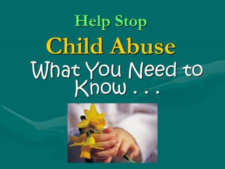 Help Stop Child Abuse What You Need to Know... The Problem Georgia 2003 92,612 total reports92,612 total reports 27,911 real incidences27,911 real incidences.