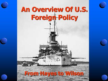 an overview of wilsons pronouncement and foreign policy This essay is structured to begin with a short overview of theory applied to foreign policy, a historical context to demonstrate us unilateral polices pre-wwi, transition to us intervention and conclude with an analysis focused on the application of warfare in support of us national interests.