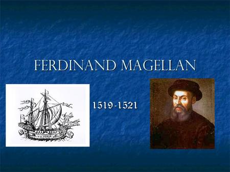 Ferdinand Magellan 1519-1521. Magellan's Life Magellan was born around 1480 in the hills of northern Portugal. Magellan was born around 1480 in the hills.