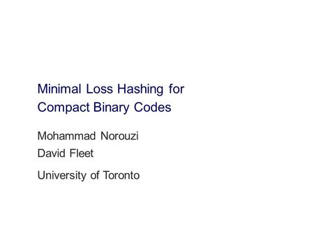 Minimal Loss Hashing for Compact Binary Codes