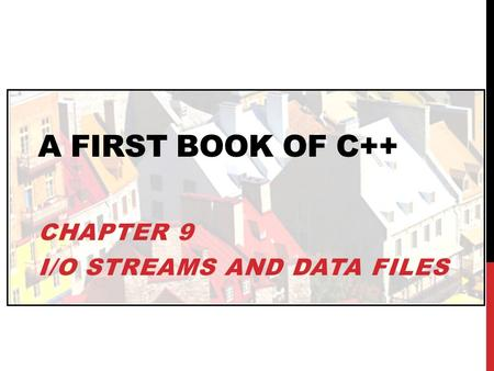 Chapter 9 I/O Streams and Data Files