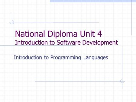 National Diploma Unit 4 Introduction to Software Development Introduction to Programming Languages.