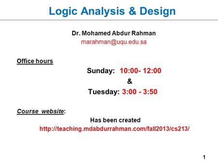 1 Dr. Mohamed Abdur Rahman Office hours Sunday: 10:00- 12:00 & Tuesday: 3:00 - 3:50 Course website: Has been created