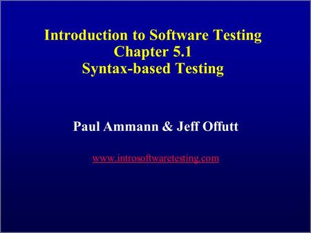 Introduction to Software Testing Chapter 5.1 Syntax-based Testing Paul Ammann & Jeff Offutt www.introsoftwaretesting.com.