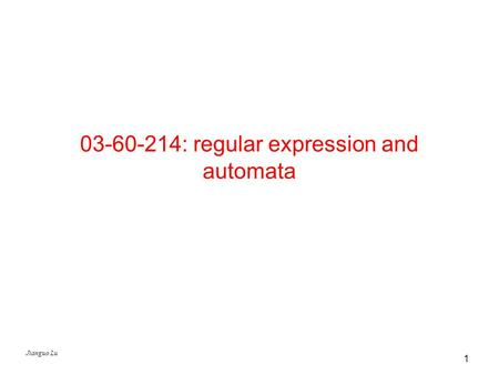 Jianguo Lu 1 03-60-214: regular expression and automata.