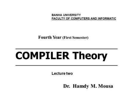 ___________________________________________ COMPILER Theory___________________________________________ Fourth Year (First Semester) Dr. Hamdy M. Mousa.