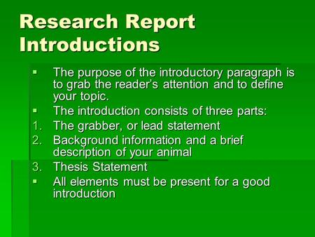 Research Report Introductions  The purpose of the introductory paragraph is to grab the reader's attention and to define your topic.  The introduction.