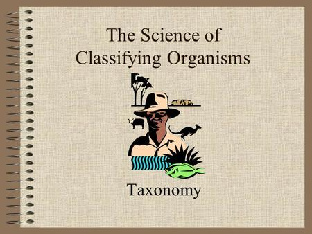 The Science of Classifying Organisms Taxonomy. Classification GROUPING things according to their CHARACTERI STICS.