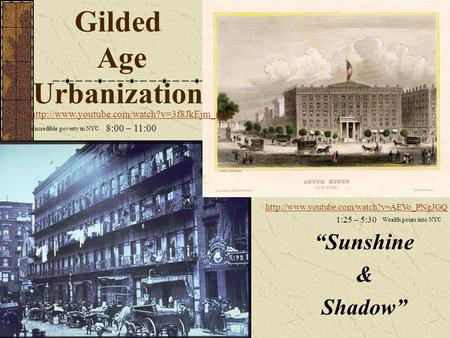 "Gilded Age Urbanization ""Sunshine & Shadow""  1:25 – 5:30  8:00 – 11:00."