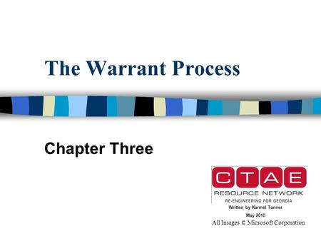 The Warrant Process Chapter Three All Images © Microsoft Corporation Written by Karmel Tanner May 2010.