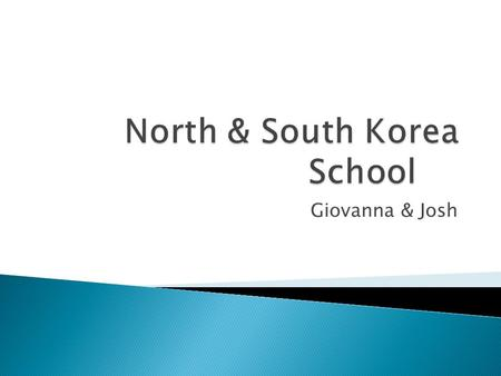 Giovanna & Josh.  North Korea – 11 years beginning at age 5  South Korea – 14 years including nursery school and kindergarten.