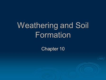 Weathering and Soil Formation Chapter 10. Weathering  Weathering is simply the breakdown of rock into smaller and smaller pieces called sediment.  Rocks.