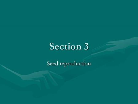 Section 3 Seed reproduction.