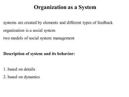 Organization as a System systems are created by elements and different types of feedback organization is a social system two models of social system management.
