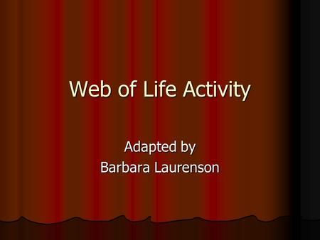 Web of Life Activity Adapted by Barbara Laurenson.