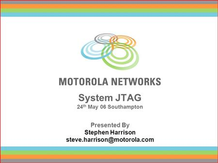 System JTAG 24 th May 06 Southampton Presented By Stephen Harrison