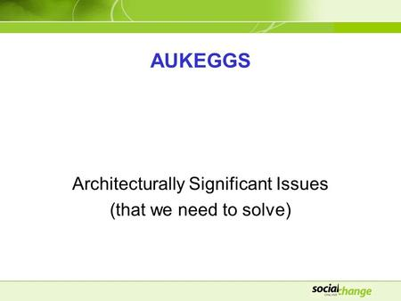 AUKEGGS Architecturally Significant Issues (that we need to solve)