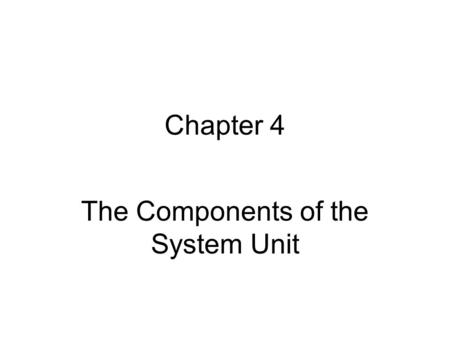 Chapter 4 The Components of the System Unit. The System Unit It is a case that contains electronic components of the computer used to process data Sometimes.