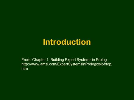 Introduction From: Chapter 1, Building Expert Systems in Prolog,  htm.
