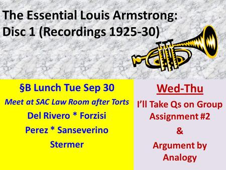 The Essential Louis Armstrong: Disc 1 (Recordings 1925-30) §B Lunch Tue Sep 30 Meet at SAC Law Room after Torts Del Rivero * Forzisi Perez * Sanseverino.