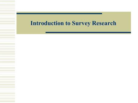 Introduction to Survey Research. Survey Research is About Asking Questions About…  Behaviors  Opinions/Attitudes  Facts  Beliefs  There are lots.
