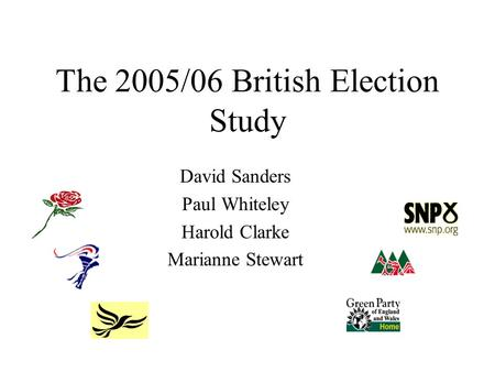 The 2005/06 British Election Study David Sanders Paul Whiteley Harold Clarke Marianne Stewart.