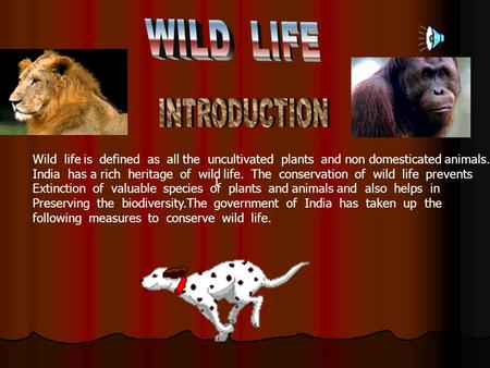 I Wild life is defined as all the uncultivated plants and non domesticated animals. India has a rich heritage of wild life. The conservation of wild life.
