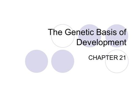 The Genetic Basis of Development CHAPTER 21. Question How does a complex multicellular organism develop from a single cell?