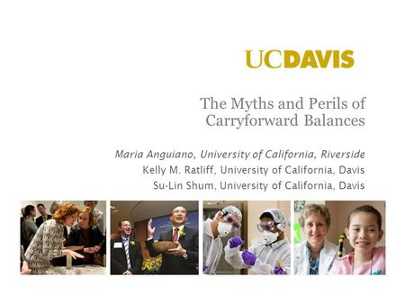 The Myths and Perils of Carryforward Balances Maria Anguiano, University of California, Riverside Kelly M. Ratliff, University of California, Davis Su-Lin.