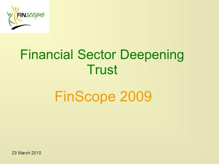 23 March 2010 Financial Sector Deepening Trust FinScope 2009.