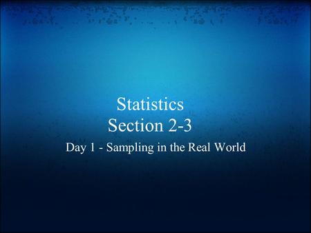 Statistics Section 2-3 Day 1 - Sampling in the Real World.