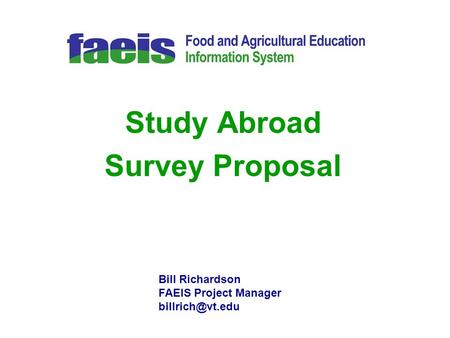 Study Abroad Survey Proposal Bill Richardson FAEIS Project Manager