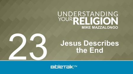 MIKE MAZZALONGO Jesus Describes the End 23. Sub Doctrines 1.Election 2.Predestination 3.Atonement 4.Redemption 5.Regeneration 6.Adoption - Human 7.Justification.