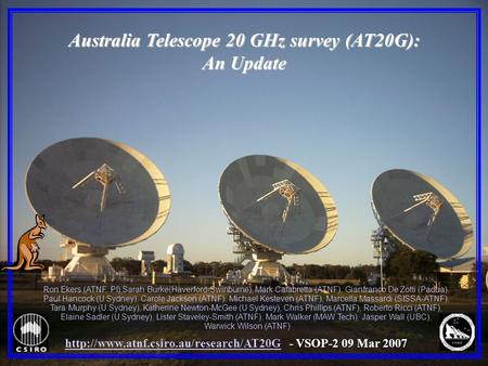 Australia Telescope 20 GHz survey (AT20G): An Update Ron Ekers (ATNF, PI),Sarah Burke(Haverford-Swinburne), Mark Calabretta (ATNF), Gianfranco De Zotti.